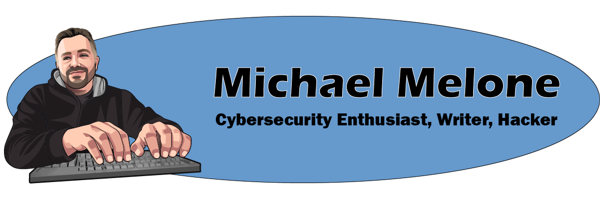 Michael Melone - Cybersecurity Enthusiast, Writer, Hacker.